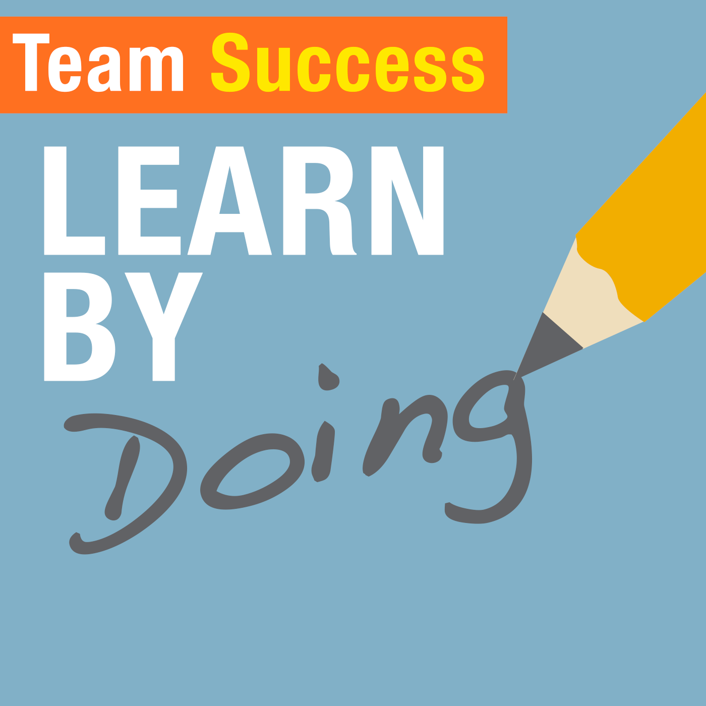 Learn By Doing - Team Success Podcast