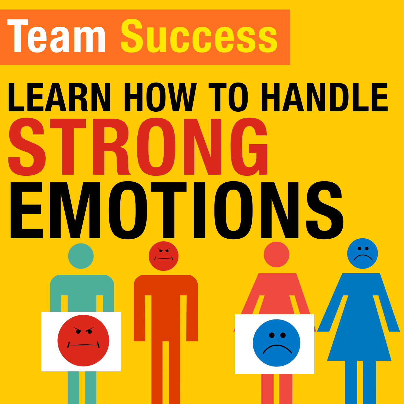 Learn How To Handle Strong Emotions