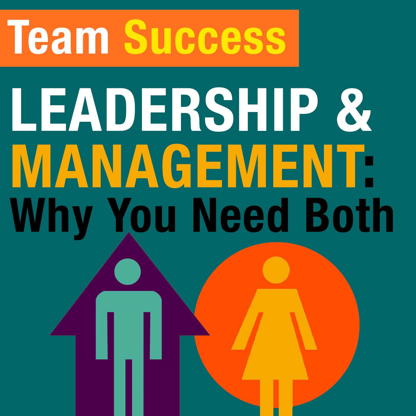 Leadership & Management: Why You Need Both - Team Success Podcast