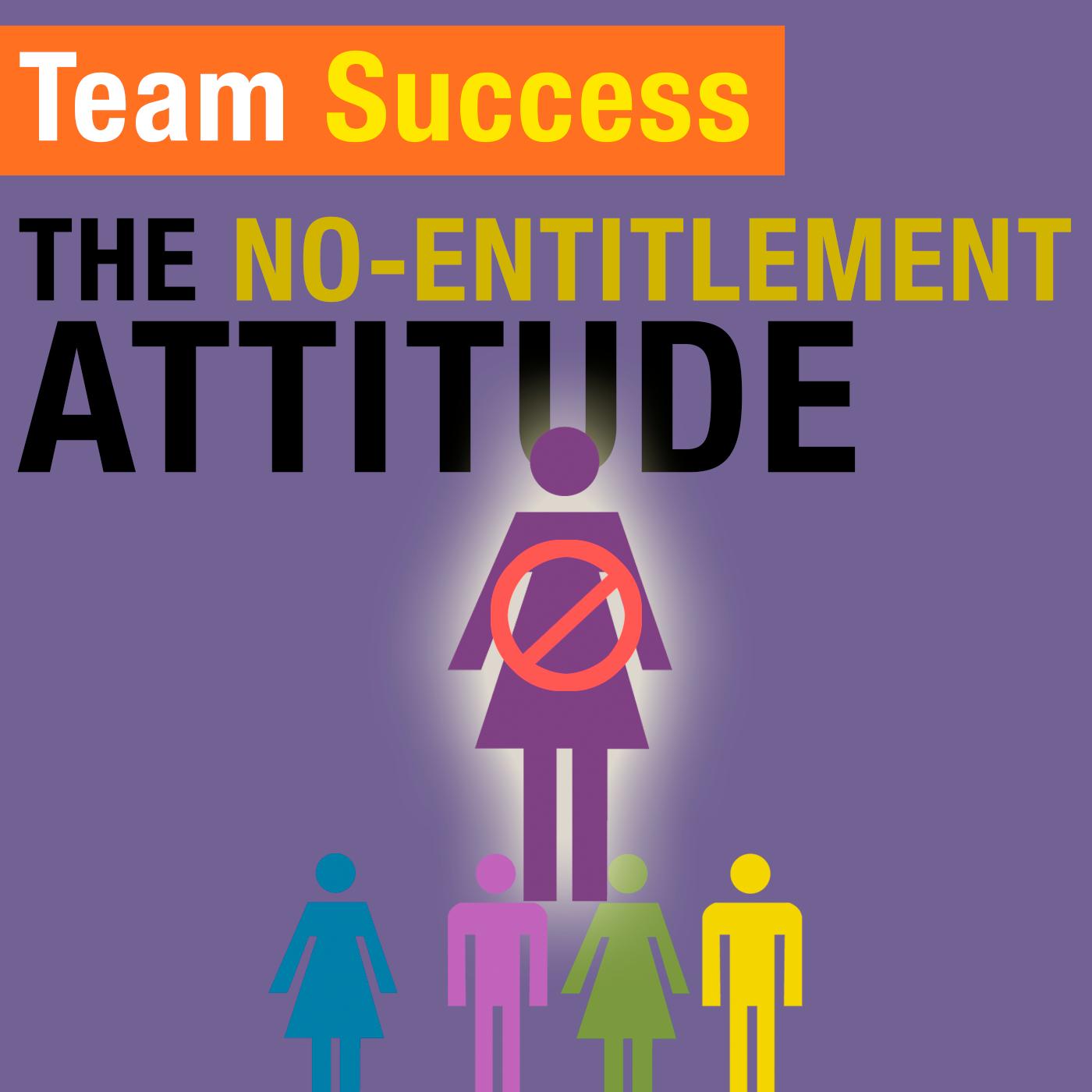 The No-Entitlement Attitude - Team Success Podcast