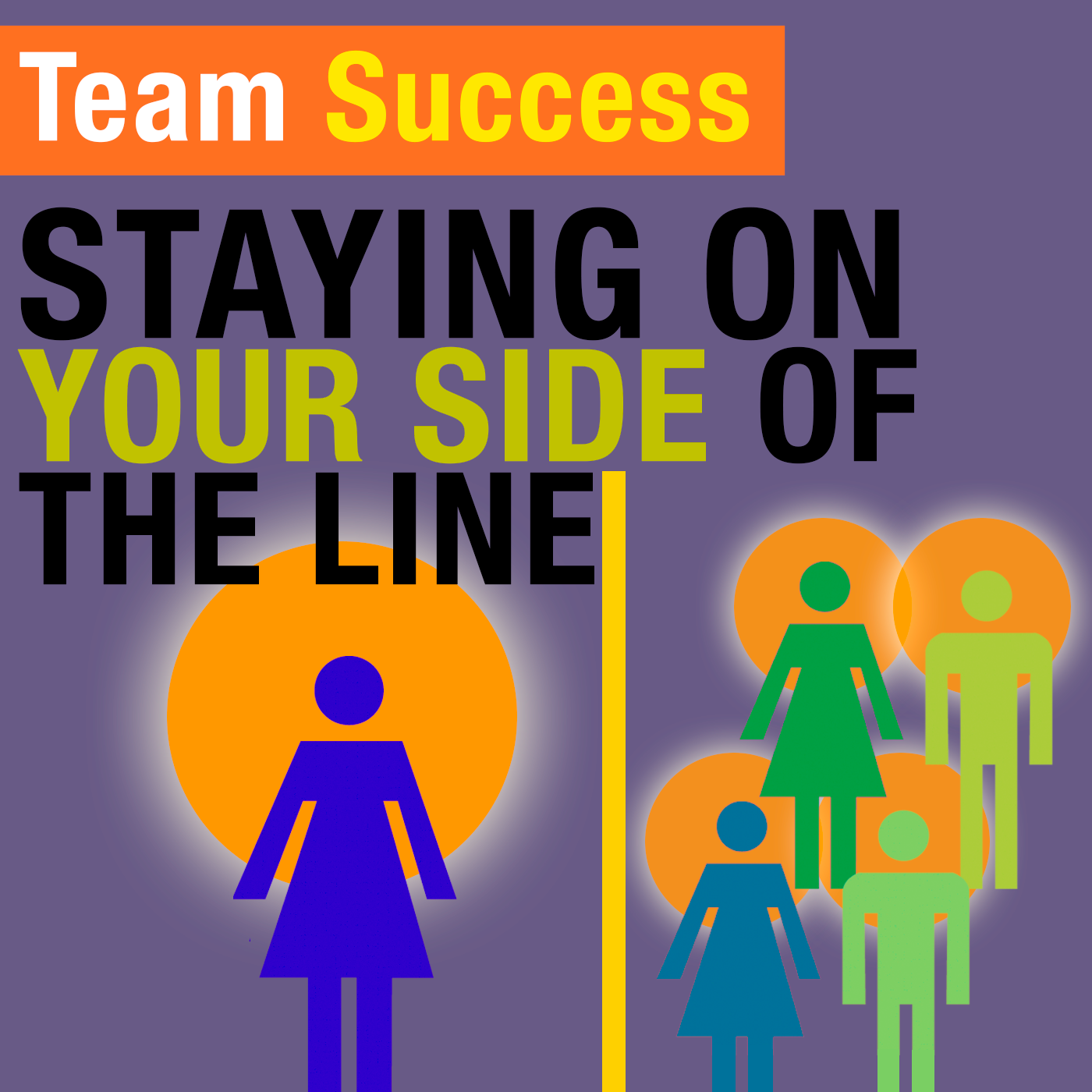 Staying On Your Side Of The Line - Team Success Podcast