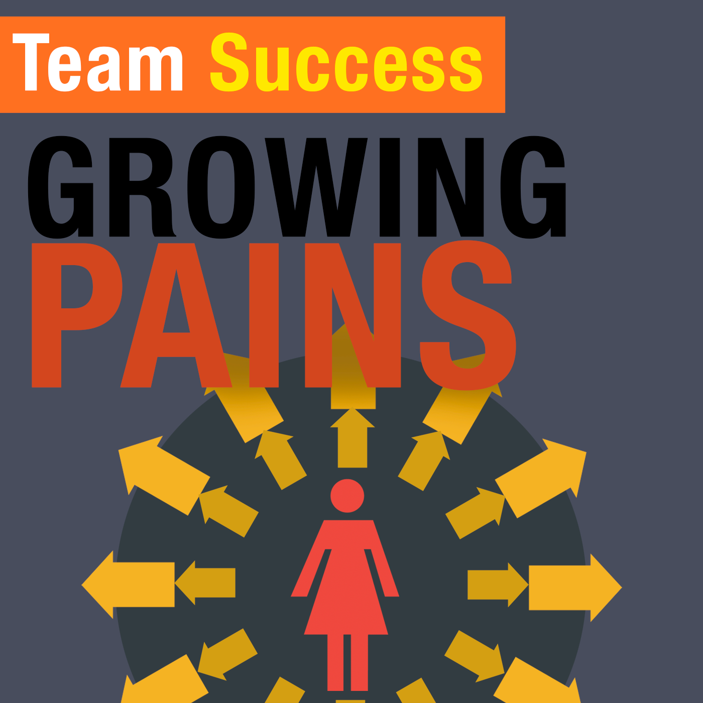 Growing Pains - Team Success Podcast