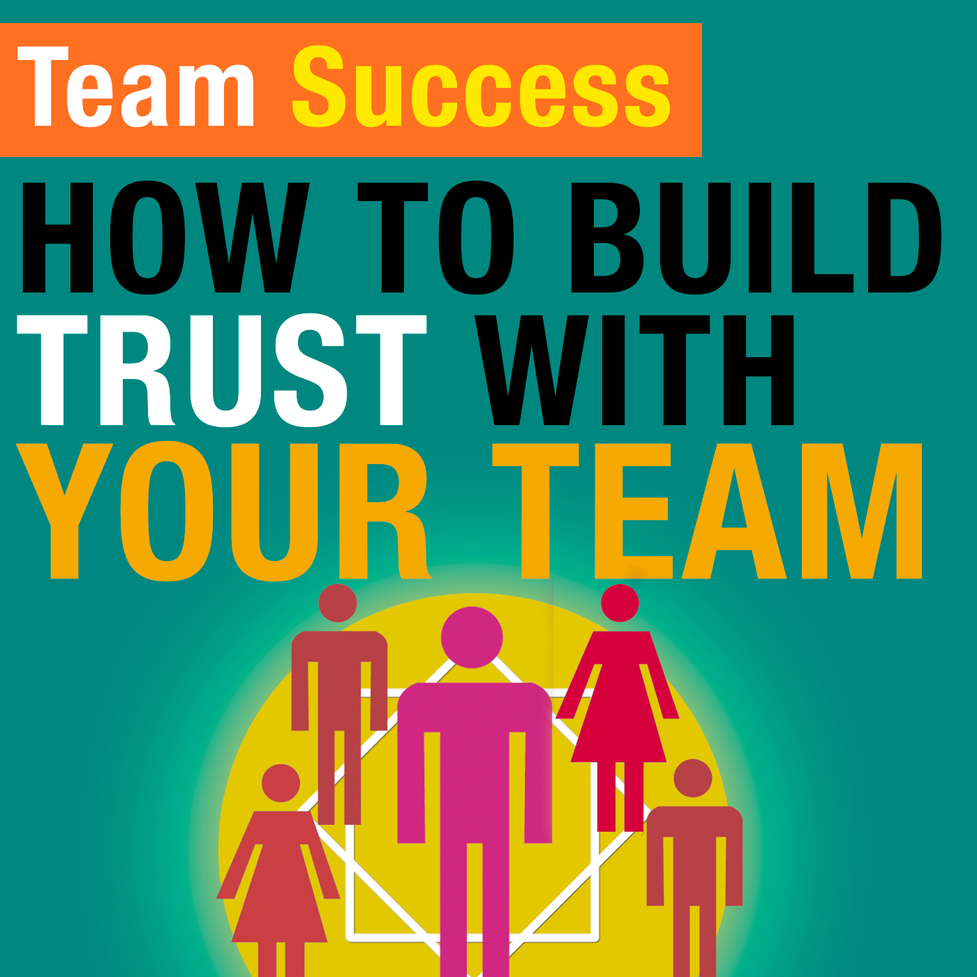 How To Build Trust With Your Team - Team Success Podcast