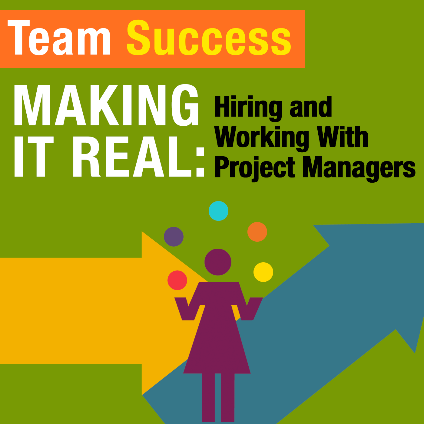 Making It Real: Hiring And Working With Project Managers - Team Success Podcast
