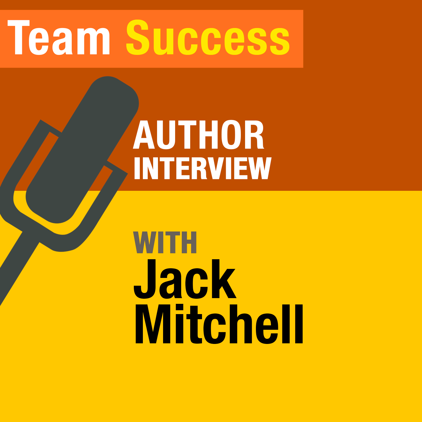 An Interview With Jack Mitchell - Team Success Podcast