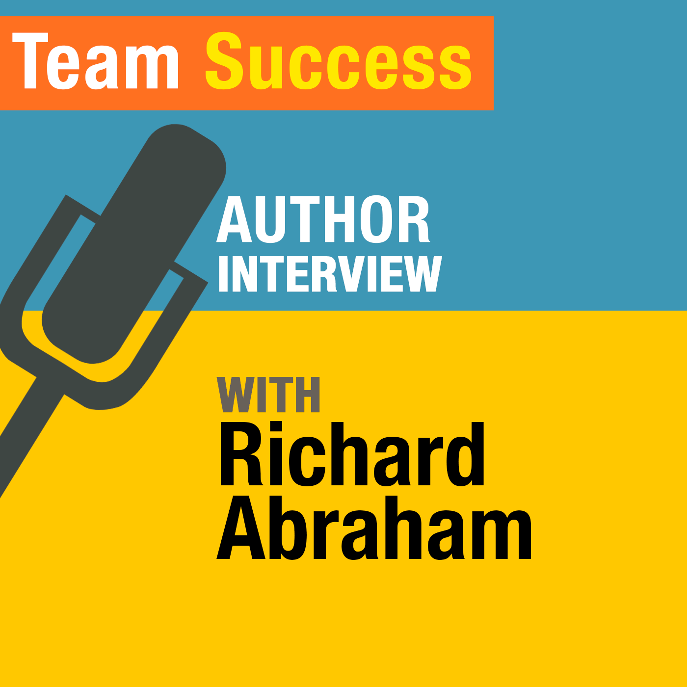 An Interview With Richard Abraham - Team Success Podcast