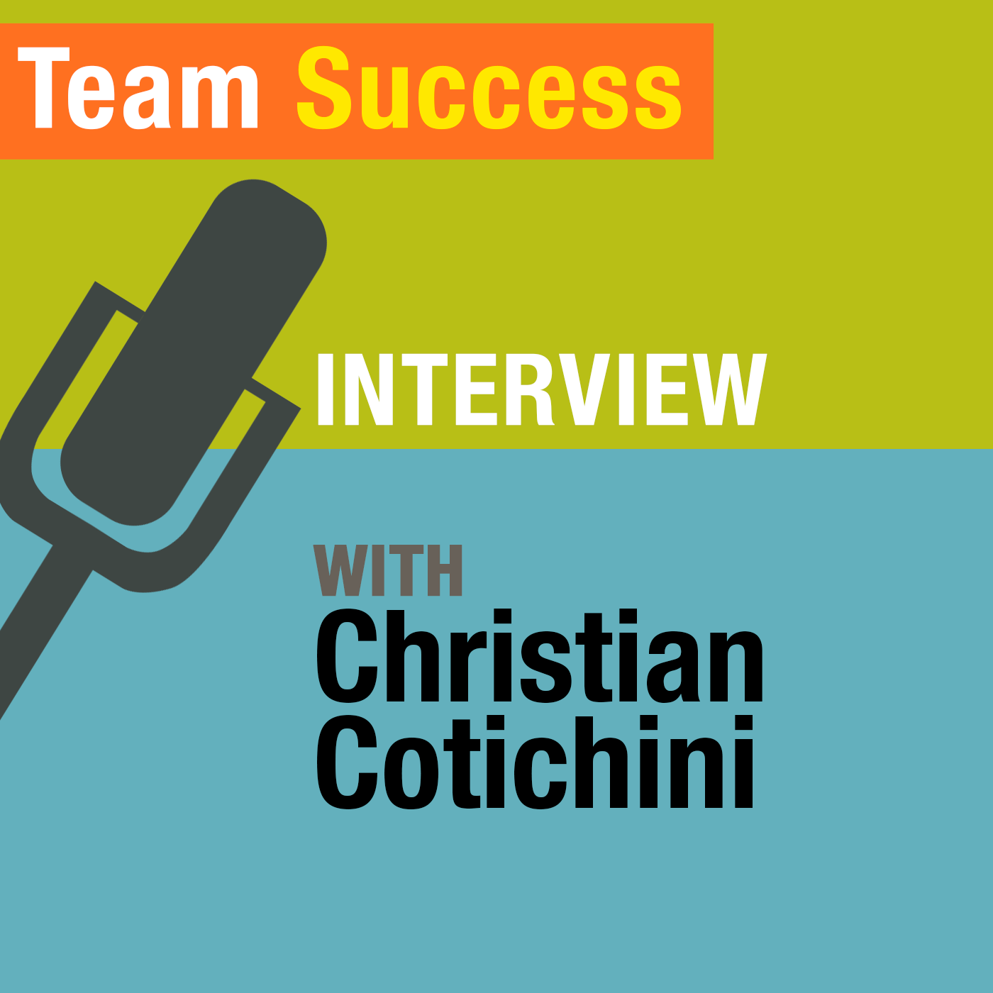 An Interview With Christian Cotichini - Team Success Podcast