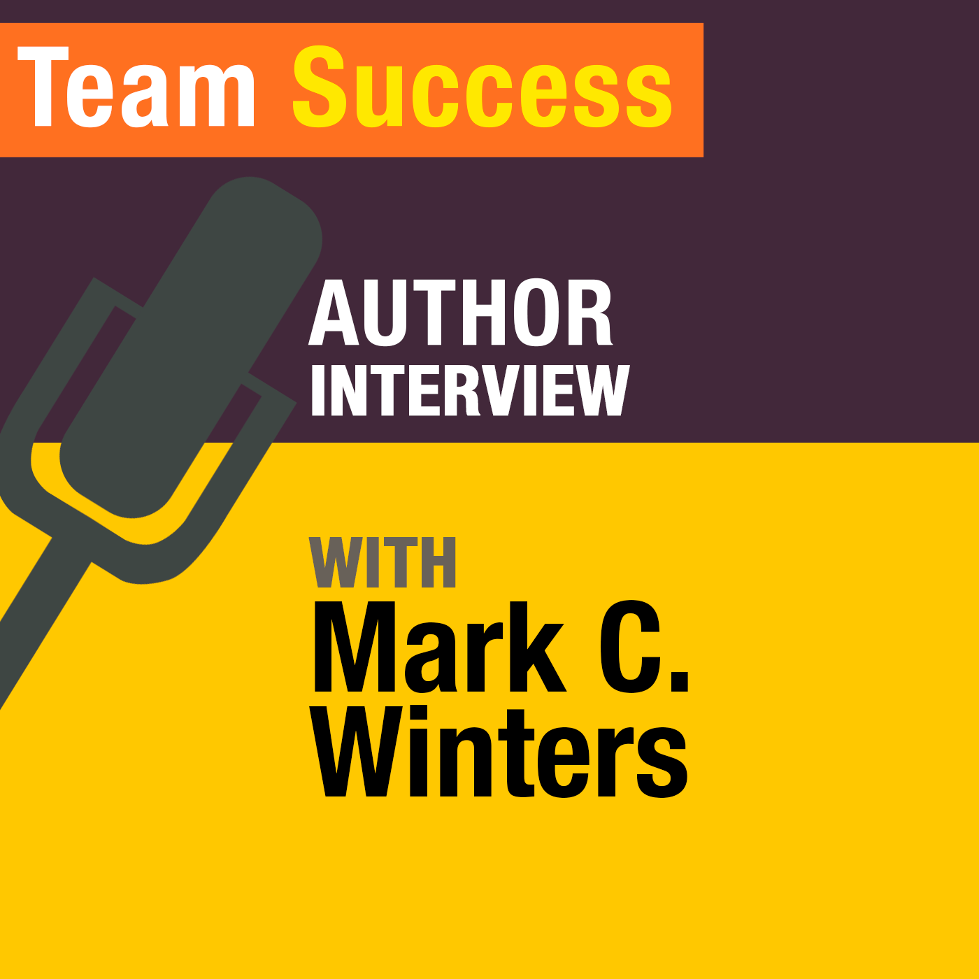 An Interview With Mark C. Winters - Team Success Podcast