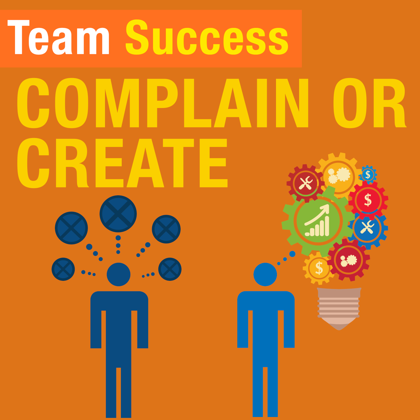 Complain or Create - Team Success Podcast