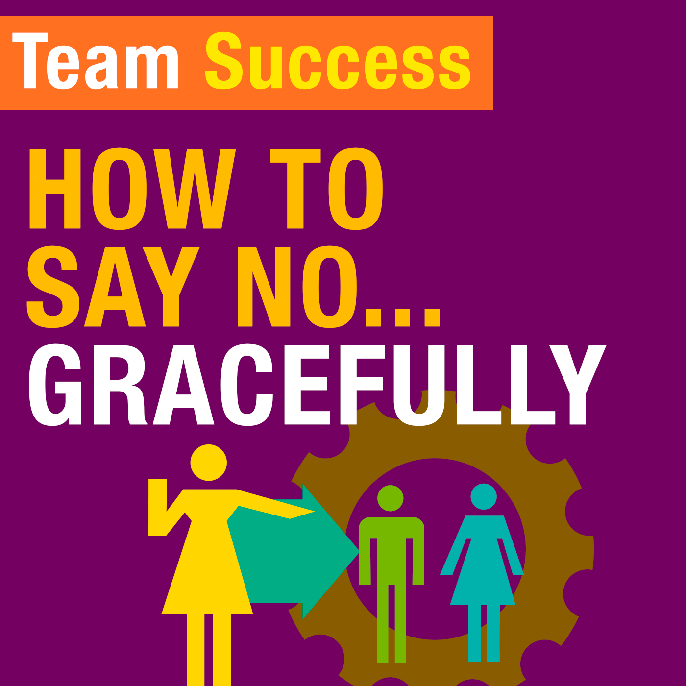 How To Say No Gracefully - Team Success Podcast