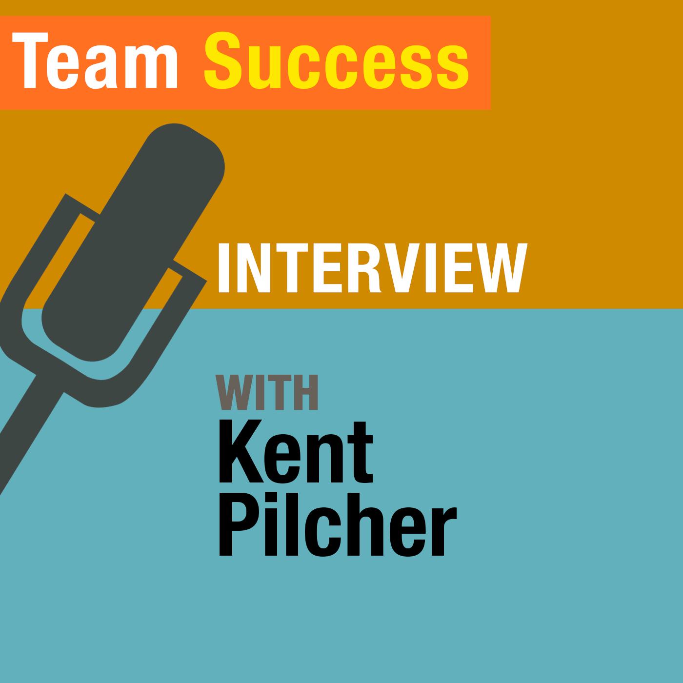 An Interview With Kent Pilcher - Team Success Podcast