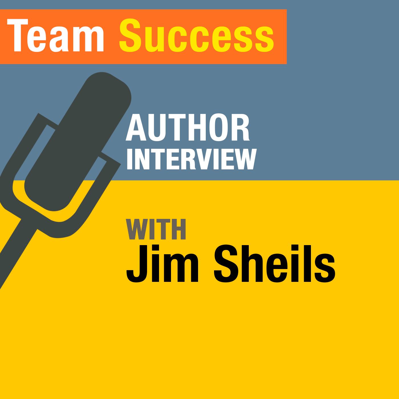 An Interview With Jim Sheils - Team Success Podcast