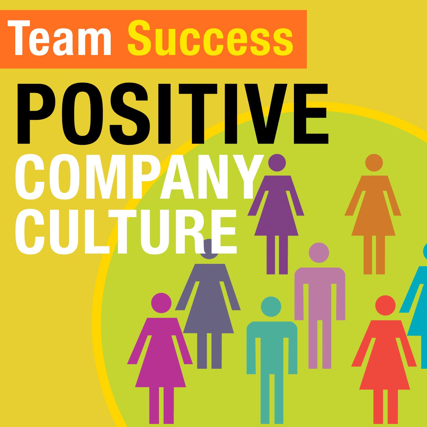 Positive Company Culture - Team Success Podcast
