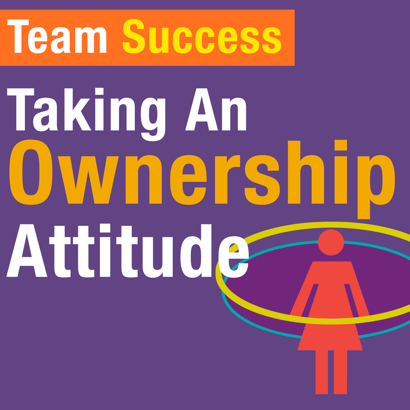 Taking An Ownership Attitude - Team Success Podcast