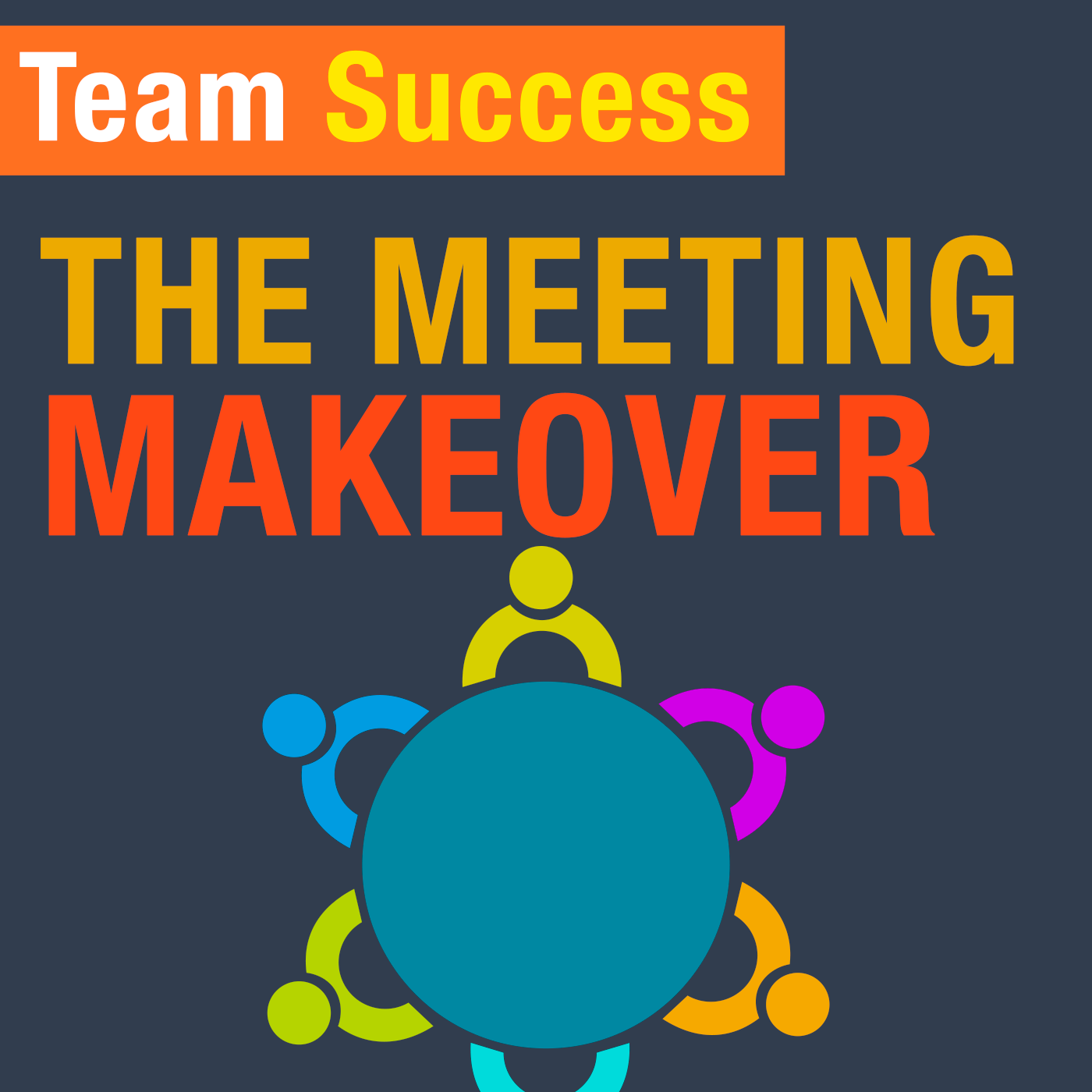 The Meeting Makeover - Team Success Podcast