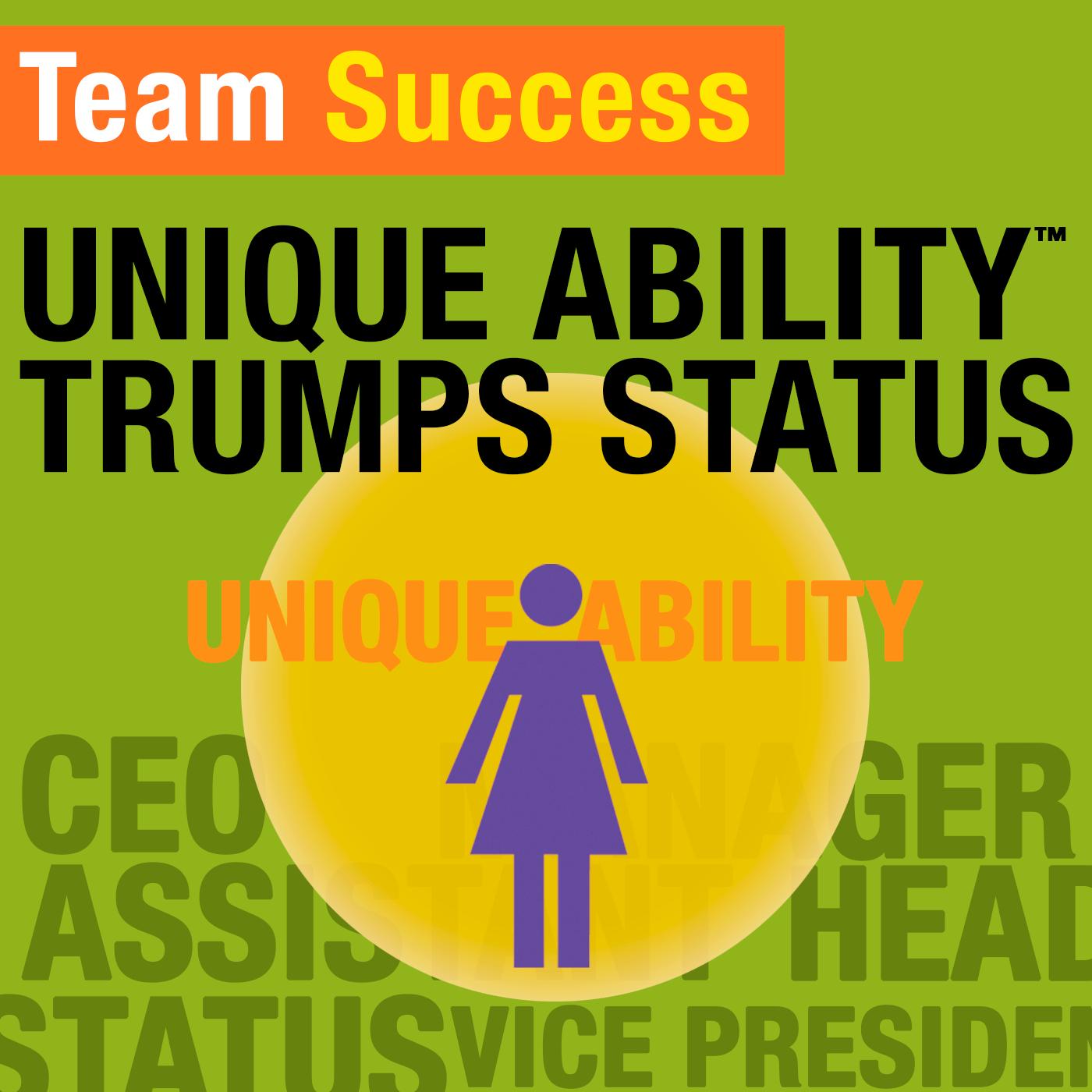 Unique Ability Trumps Status - Team Success Podcast