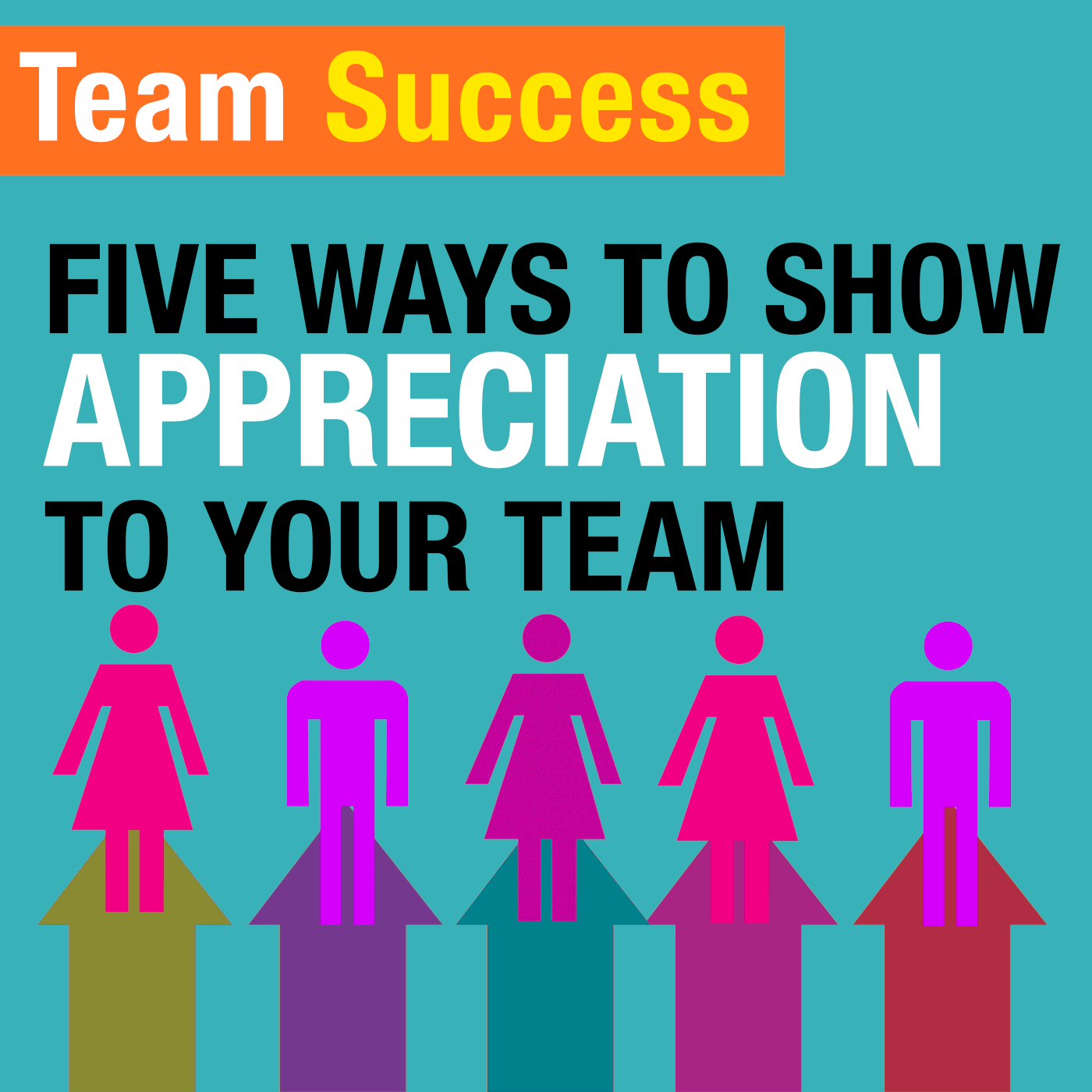 Five Ways to Show Appreciation To Your team - Team Success Podcast