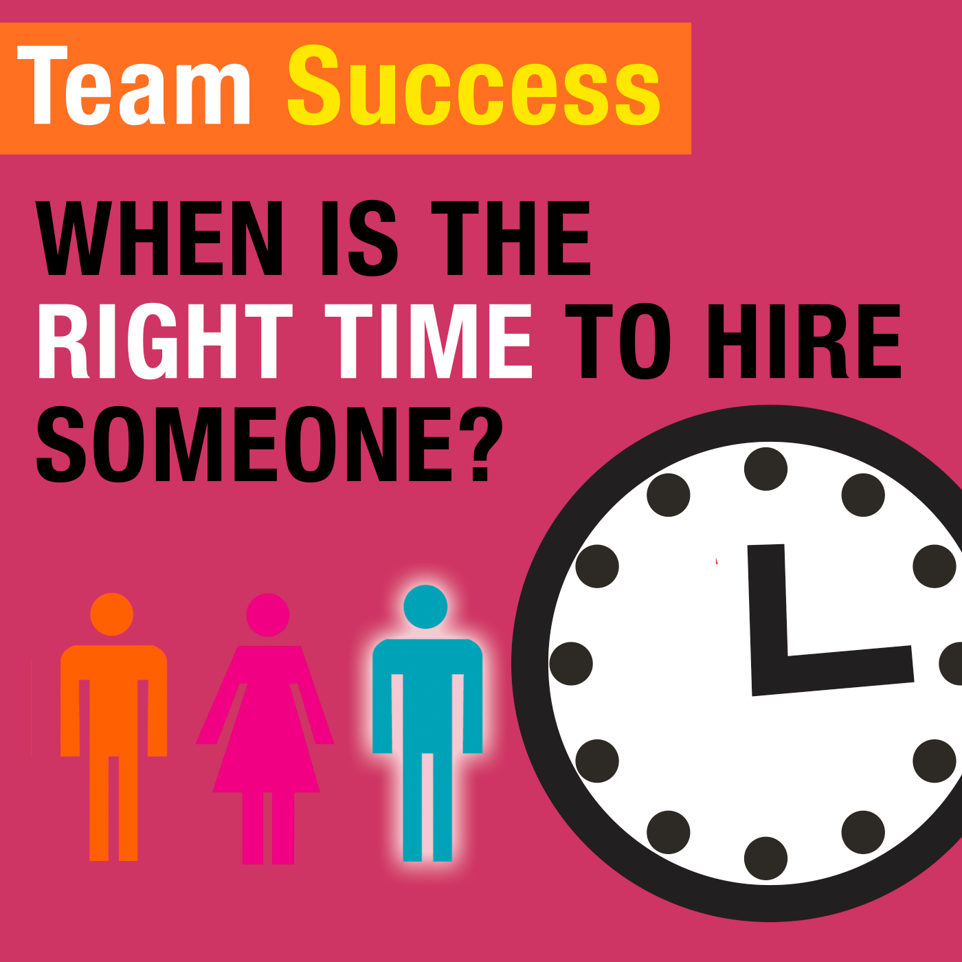 When Is The Right Time To Hire Someone? - Team Success Podcast