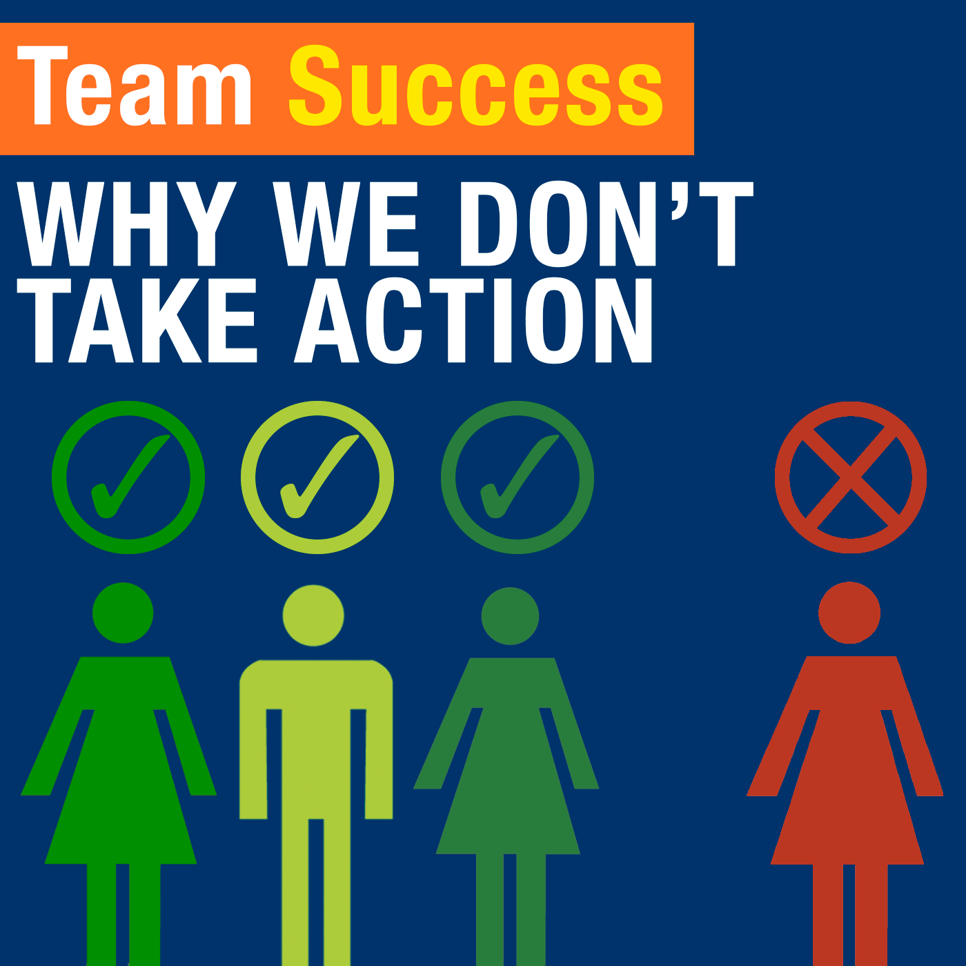 Why We Don't Take Action - Team Success Podcast