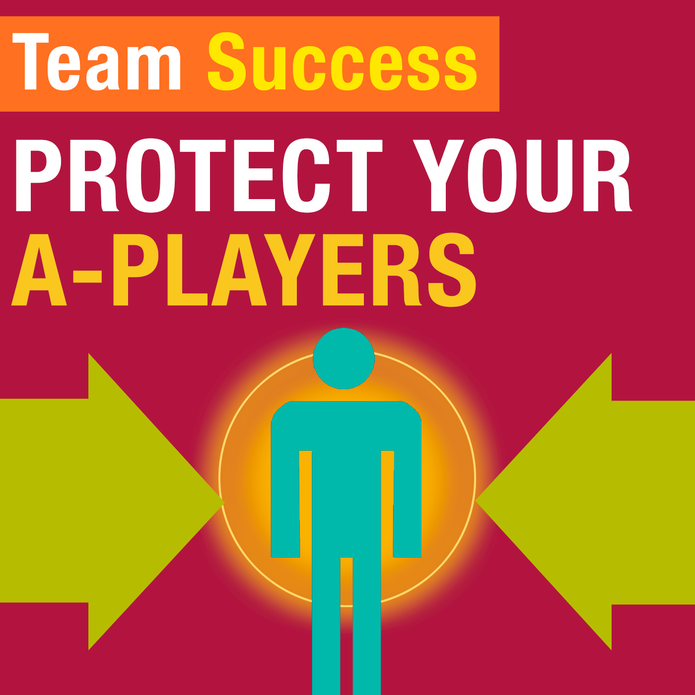 Protect Your A-Players - Team Success Podcast