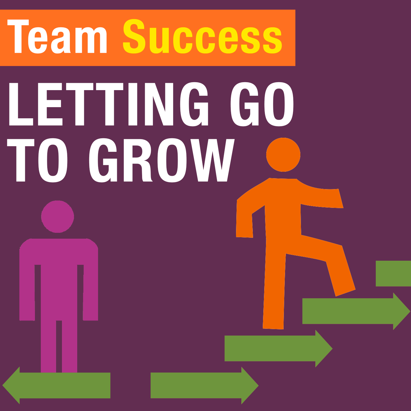 Letting Go To Grow - Team Success Podcast