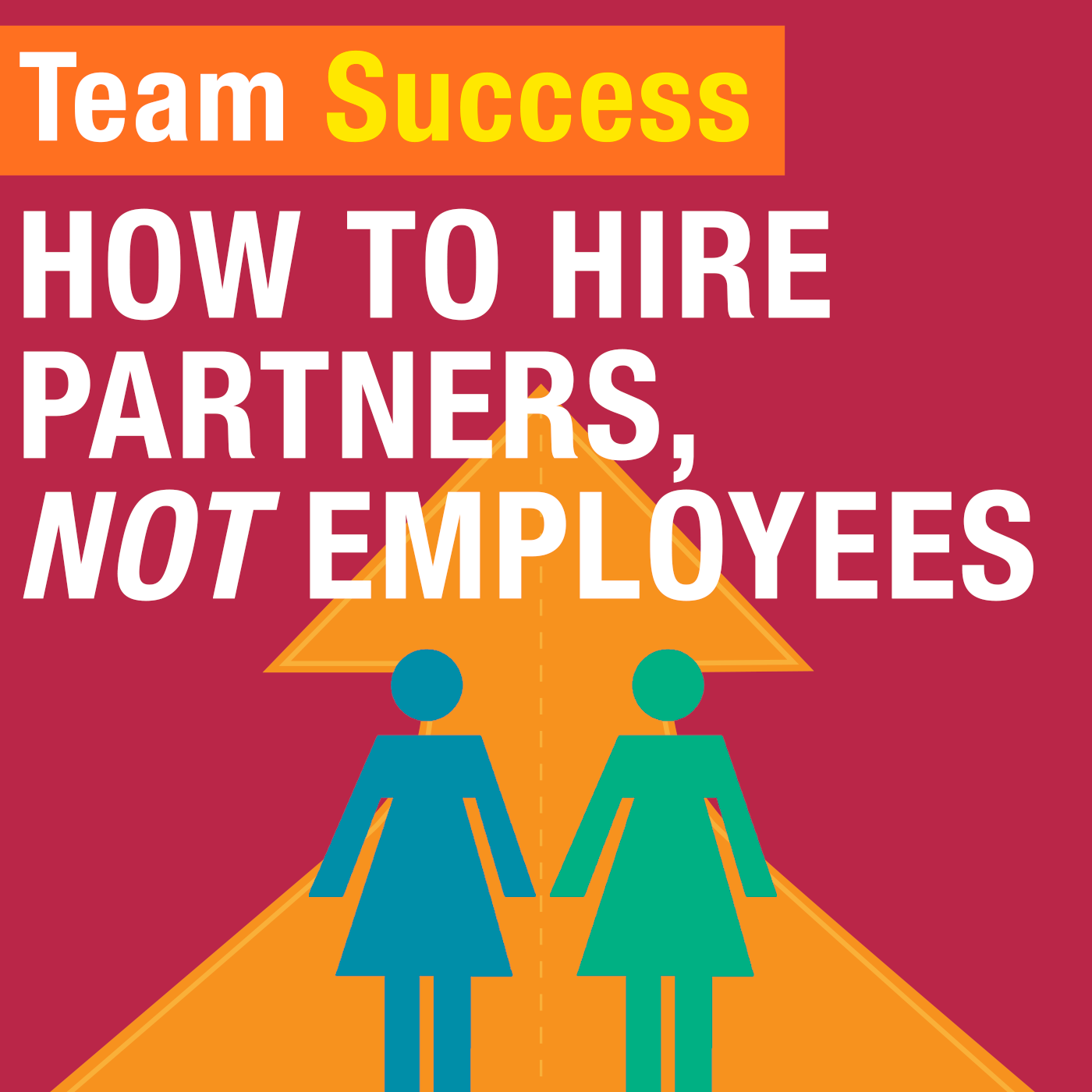 How To Hire Partners, Not Employees