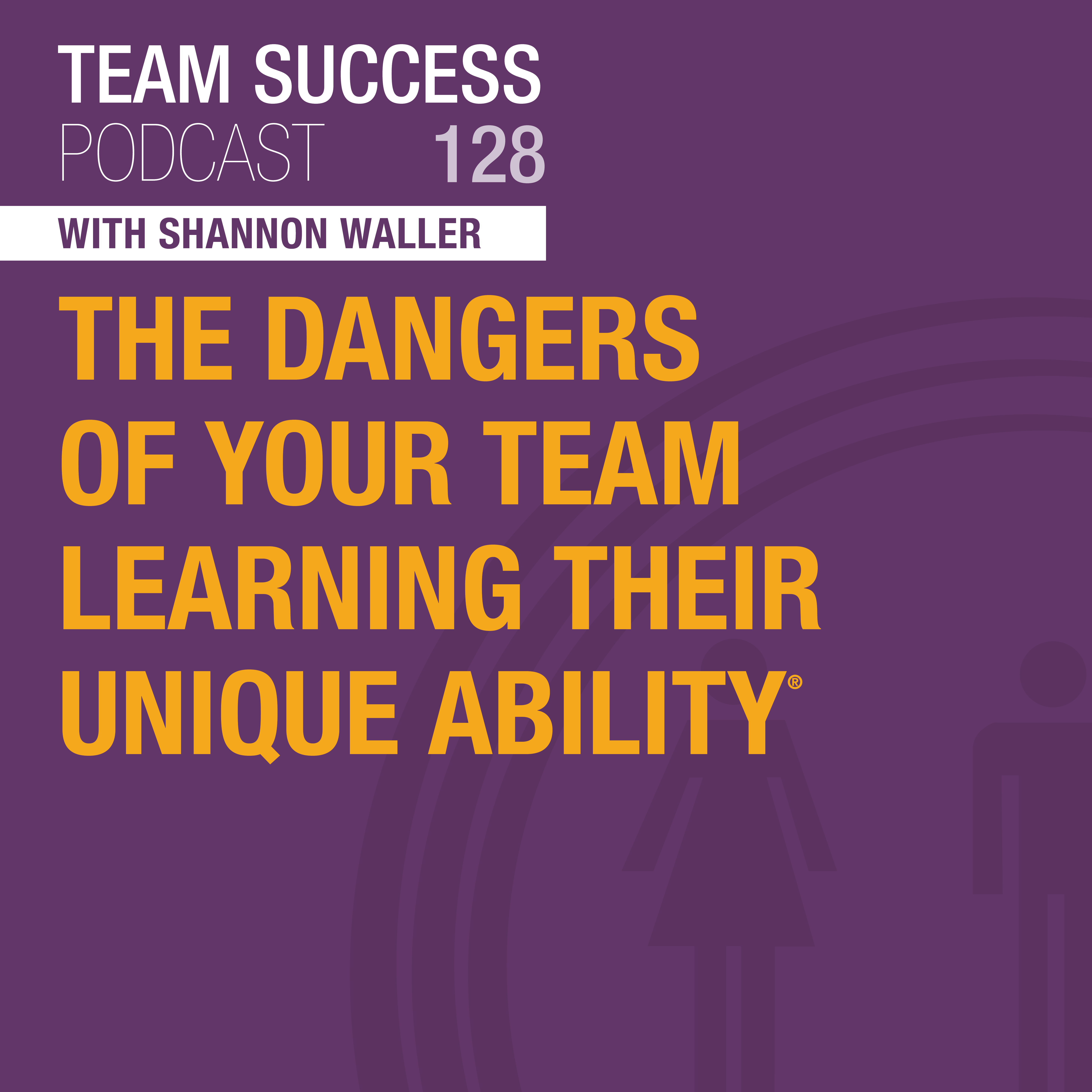 The Dangers Of Your Team Learning Their Unique Ability - Team Success Podcast