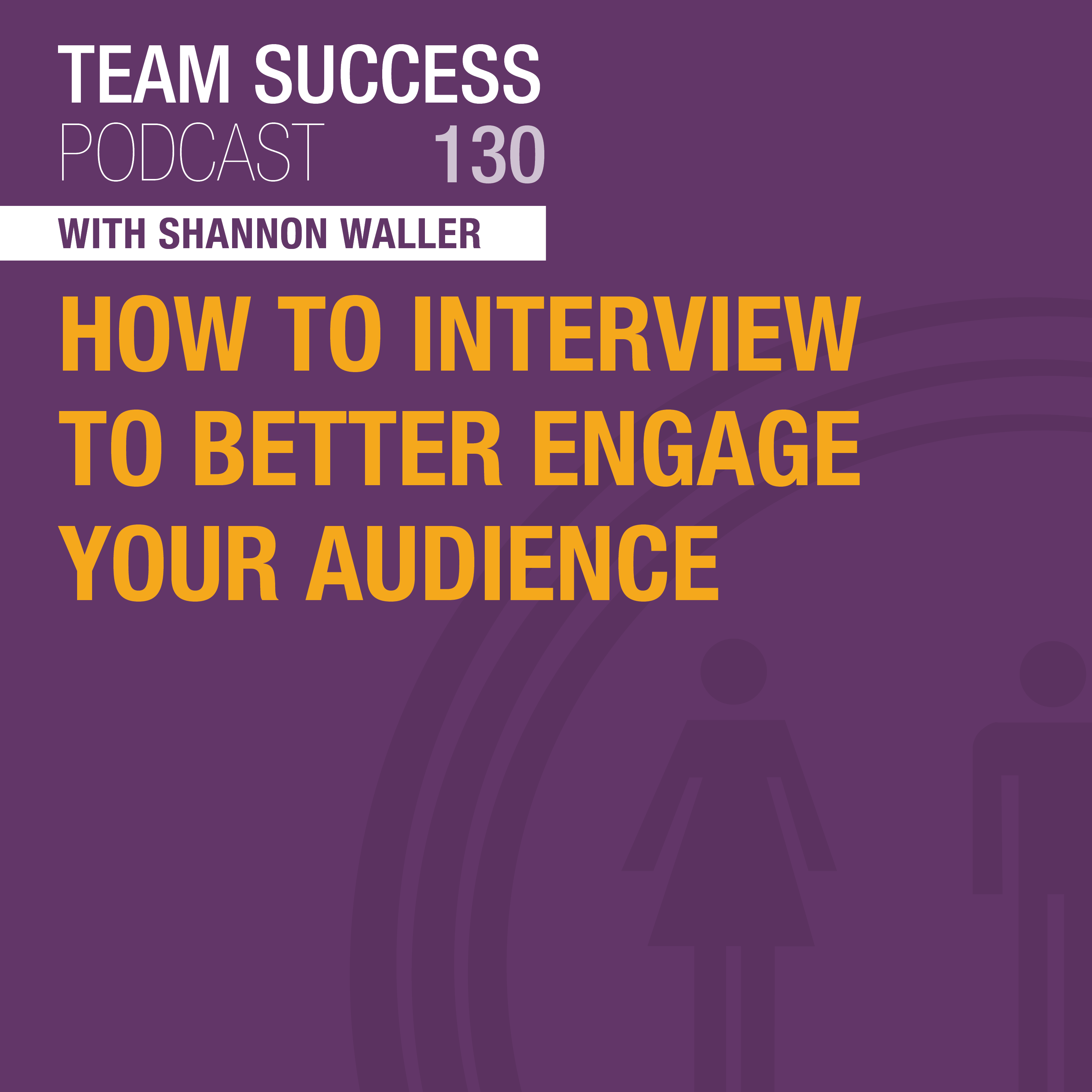 How To Interview To Better Engage Your Audience - Team Success Podcast