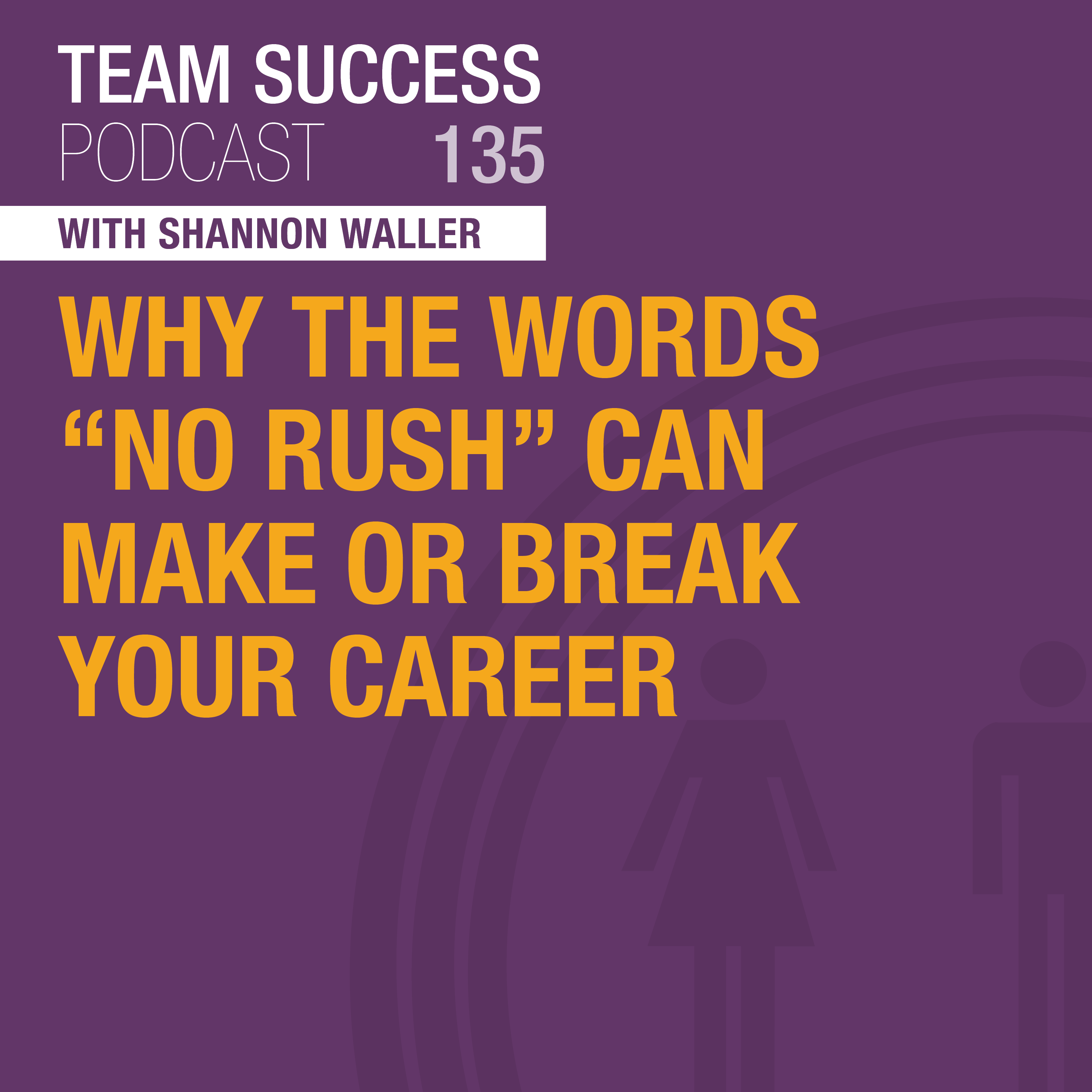 """Why The Words """"No Rush"""" Can Make Or Break Your Career"""