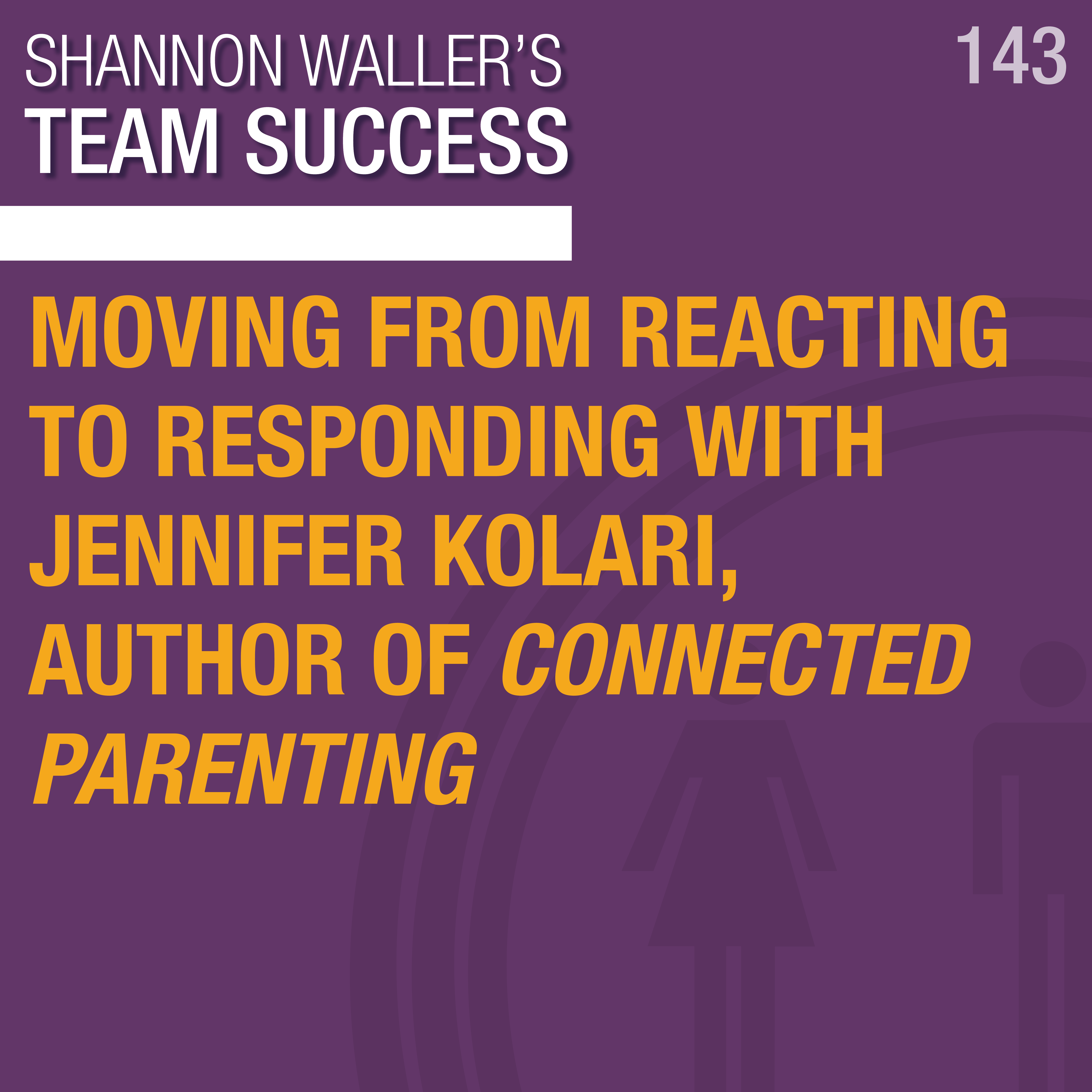 Moving From Reacting To Responding With Jennifer Kolari, Author Of Connected Parenting