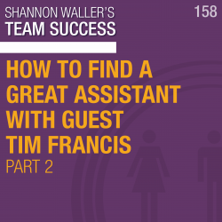 How To Find A Great Assistant (Pt. 2) — With Guest Tim Francis