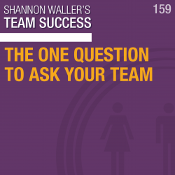 The One Question To Ask Your Team