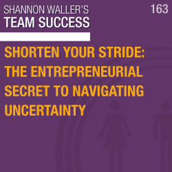 Shorten Your Stride: The Entrepreneurial Secret To Navigating Uncertainty