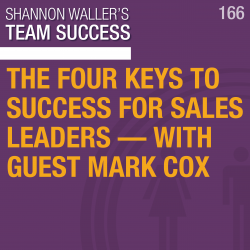The Four Keys To Success For Sales Leaders — with Guest Mark Cox
