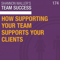 How Supporting Your Team Supports Your Clients