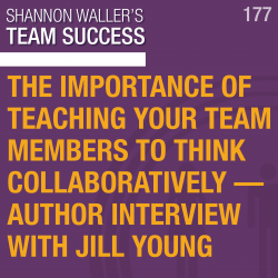 The Importance Of Teaching Your Team Members To Think Collaboratively — Author Interview with Jill Young