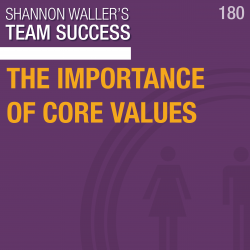 Team Success Podcast – The Importance Of Core Values
