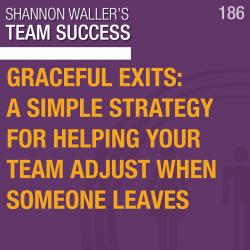 Team Success Podcast Graceful Exits ep186