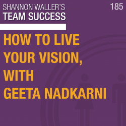 Team Success Podcast How To Live Your Vision with Geeta Nadkarni