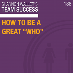 """Team Success Podcast How To Be A Great """"Who"""""""