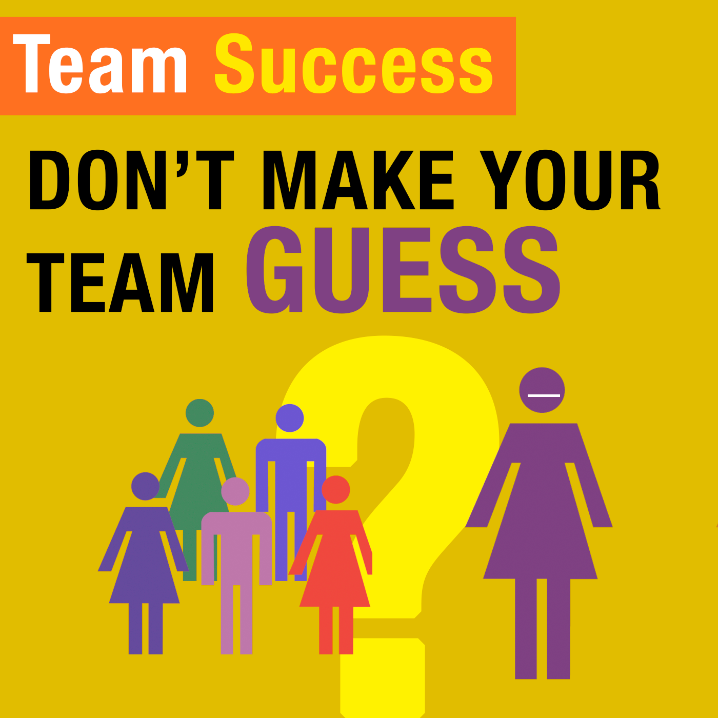 Don't Make Your Team Guess